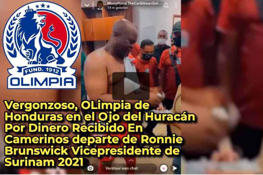 Vergonzoso, OLimpia de Honduras en el Ojo del Huracán Por Dinero Recibido En Camerinos departe de Ronnie Brunswick Vicepresidente de Surinam 2021