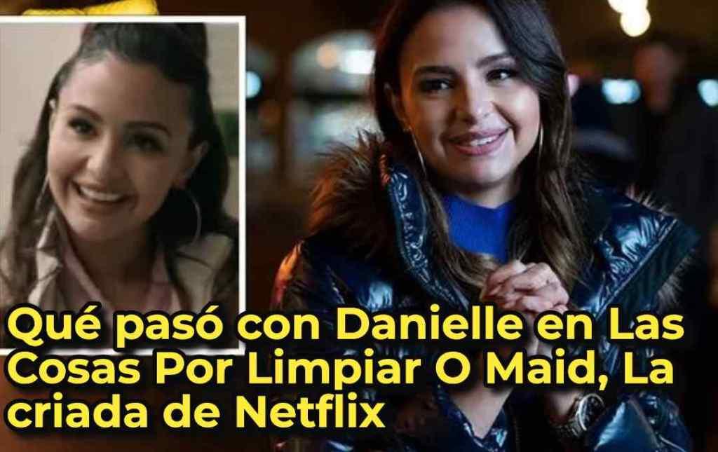 Qué pasó con Danielle en Las Cosas Por Limpiar O Maid, La criada de Netflix