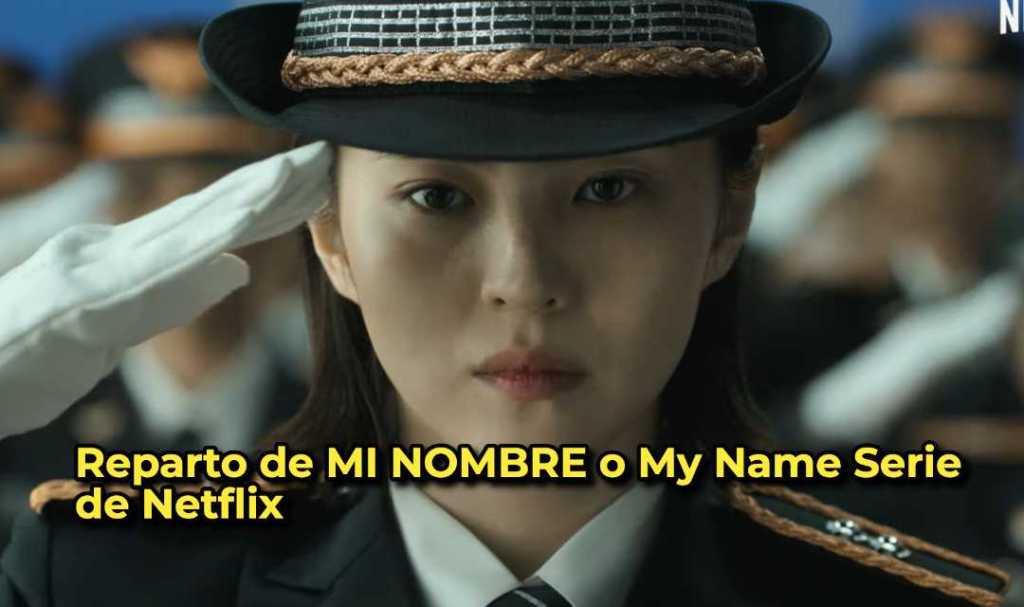 Reparto de MI NOMBRE o My Name Serie de Netflix