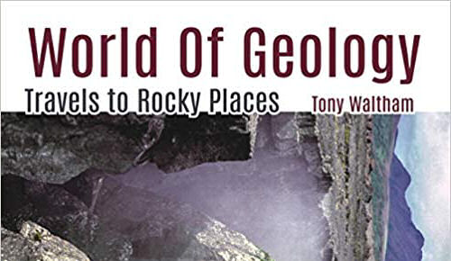 Book review: World of Geology: Travels to Rocky Places, by Tony Waltham
