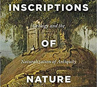 Book review: Inscriptions of Nature: Geology and the Naturalization of Antiquity, by Pratik Chakrabarti