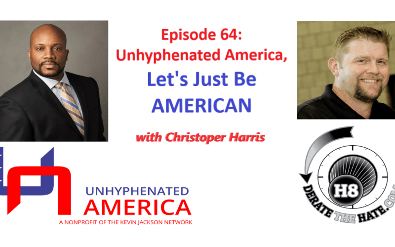 Wilk and Christoper Harris of UnHyphenated America have a discussion in Episode 64 of the Derate The Hate Podcast