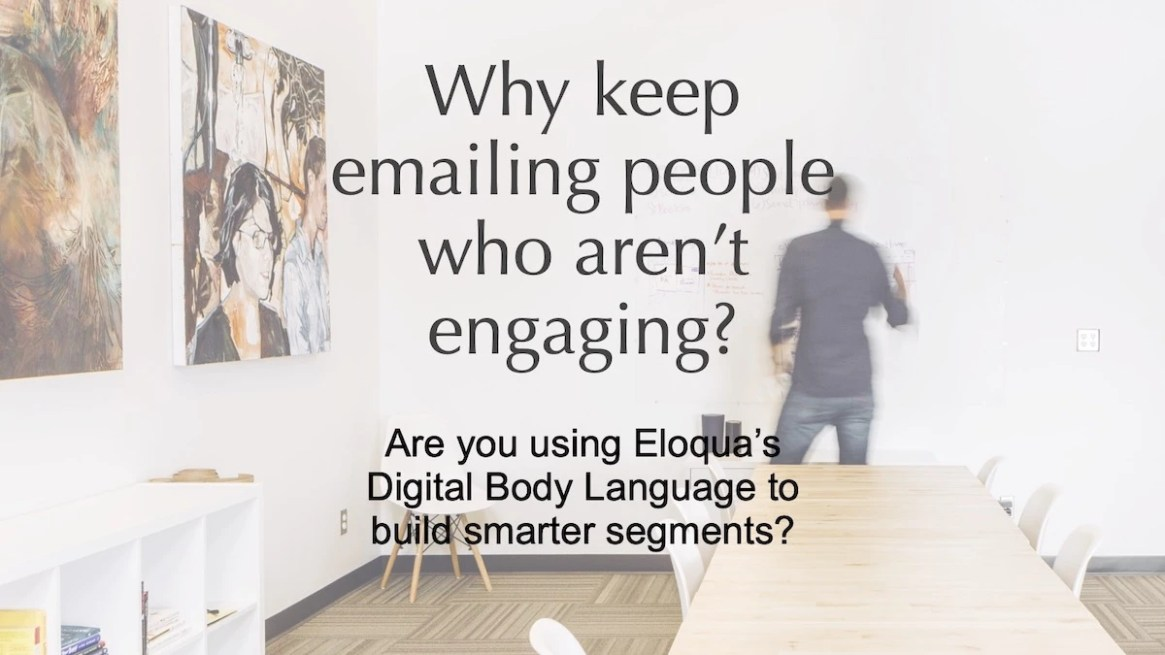 Why keep emailing people who aren't engaging? Build smarter segments with Eloqua's Digital Body Language.