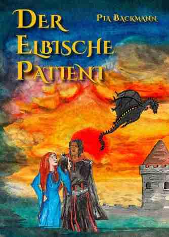 """Cover des Buches """"Der Elbische Patient"""" von Pia Backmann. Eine rothaarige Hexe in einem blauen Kleid streitet mit einem schwarzhaarigen Elb in einer schwarz-roten Robe mit Umhang. Im Hintergrund ist ein Schloss zu sehen, über das ein schwarzer Drache fliegt."""