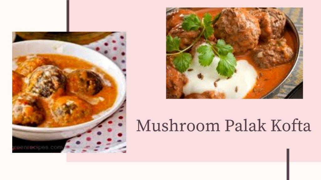 Mushroom Palak Kofta  Cremini Mushroom Recipes_Derje