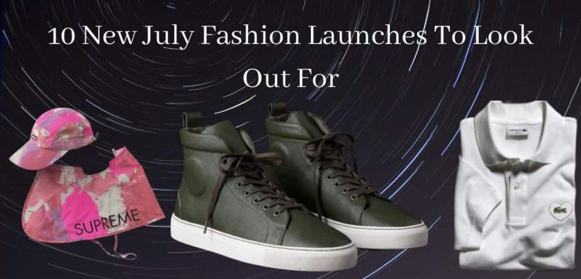 July Fashion launches