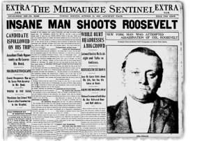 'Insane Man Shoots Roosevelt' Headline for Milwaukee Sentinel. October 15, 1912