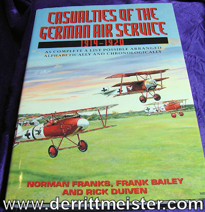 GERMANY - BOOK - CASUALTIES OF THE GERMAN AIR SERVICE 1914-1920: AS COMPLETE A LIST POSSIBLE ARRANGED ALPHABETICALLY AND CHRONOLOGICALLY by NORMAN FRANKS, FRANK BAILEY, AND RICK DUIVEN - Imperial German Military Antiques Sale