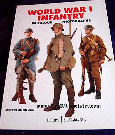 GERMANY - BOOK - WORLD WAR I INFANTRY IN COLOUR PHOTOGRAPHS by LAURENT MIROUZE - Imperial German Military Antiques Sale