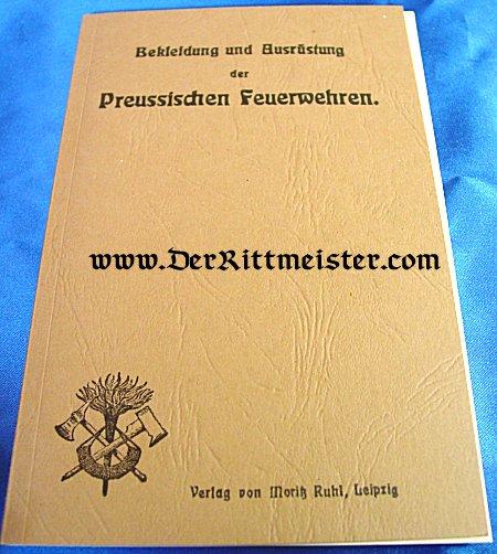 PRUSSIA -  BOOK - Clothing and Equipment of the Prussian Fire-Brigades - BEKLEIDUNG und AUSRÜSTUNG der PREUSSISCHEN FEUERWEHREN - Imperial German Military Antiques Sale