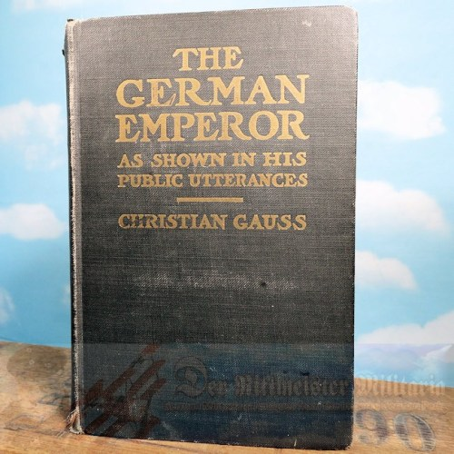 GERMANY - BOOK - THE GERMAN EMPEROR AS SHOWN IN HIS PUBLIC UTTERANCES BY CHRISTIAN GAUSS - Imperial German Military Antiques Sale