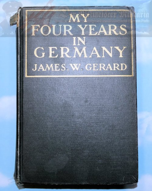 GERMANY - BOOK - MY FOUR YEARS IN GERMANY - BY JAMES W. GERARD - Imperial German Military Antiques Sale