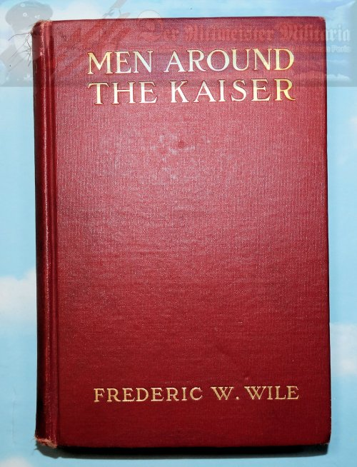 GERMANY - BOOK - MEN AROUND THE KAISER - BY FREDERIC W WILLE - Imperial German Military Antiques Sale
