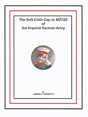 - BOOK - THE SOFT CLOTH CAP OR MÜTZE OF THE IMPERIAL GERMAN ARMY by JAMES D. TURINETTI - Imperial German Military Antiques Sale