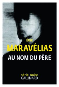 Au nom du père • Série Noire Gallimard • 2019. Eric Maravelias