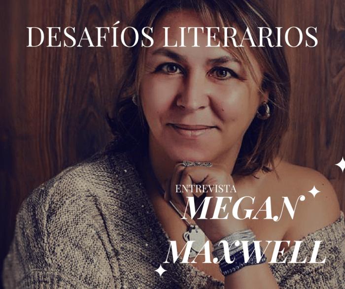 Entrevista exclusiva a MEGAN MAXWELL para Desafíos Literarios
