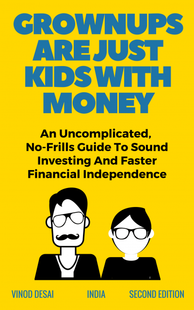 Grownups Are Just Kids With Money, Second Edition - Published 2018 - Self-help book on finances by Vinod Desai
