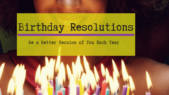 Birthday Resolutions