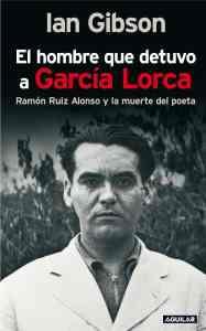 Portada 'El hombre que detuvo a García Lorca' de Ian Gibson