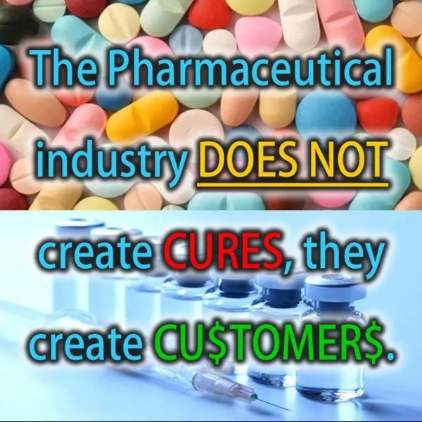 Big Pharma: The Pharmaceutical Industry DOES NOT create CURES, they create CU$TOMER$