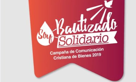 #SoyBautizadoSoySolidario es el lema de la Campaña de comunicación cristiana de bienes para este 2019.