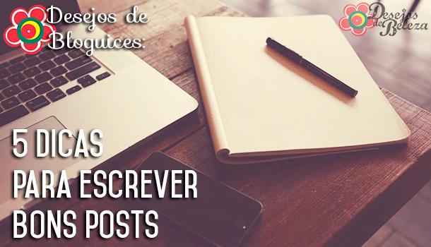 Desejos de Bloguices: 5 dicas para escrever bons posts