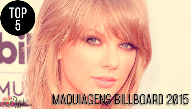 Top 5: Maquiagens Billboard Awards 2015