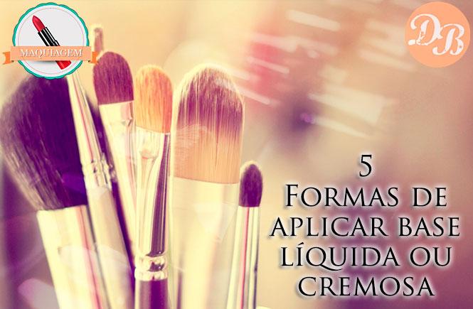 5 Formas de aplicar base líquida ou cremosa