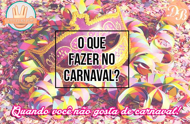 O que fazer no carnaval para (quem não gosta de carnaval!)