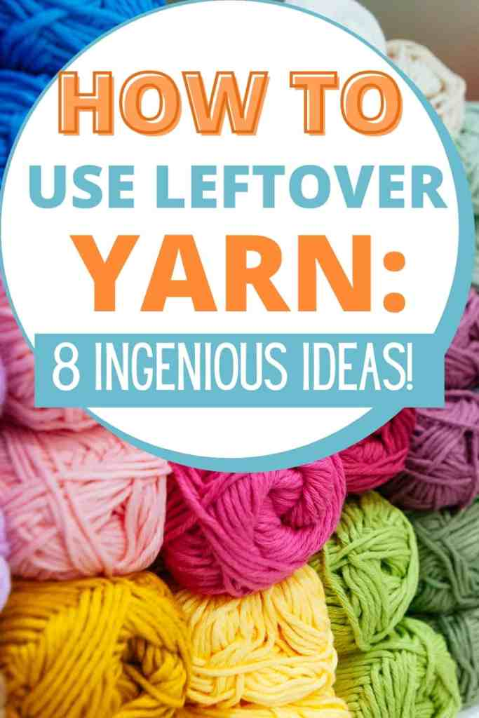 How to Use Up Your Yarn Stash - 8 ingenious ideas!