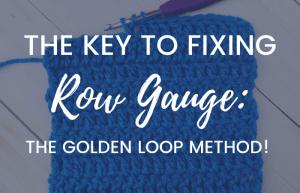 The Golden Loop Method - Crochet Row Gauge Secret