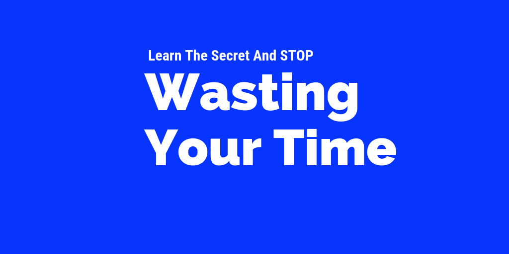 You are wasting your time