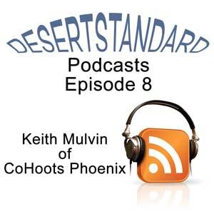 DesertStandard Podcast 8 Keith Mulvin CoHoots Phoenix