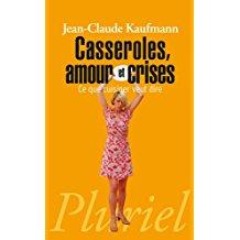 Casseroles amour et crises - Jean-Claude Kaufmann
