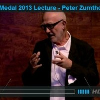 * Architecture: Royal Gold Medal 2013 Lecture: Peter Zumthor