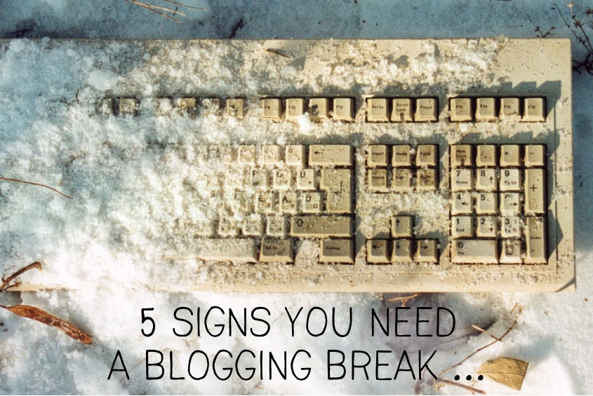 5 signs you need a blogging break - design by insight
