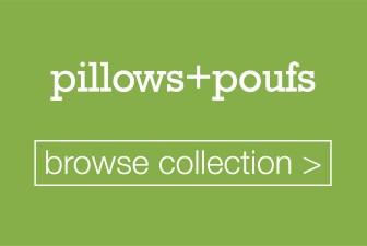 • pillows + poufs
