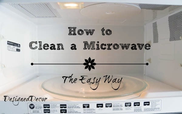 How to Clean a Microwave- The Easy Way!