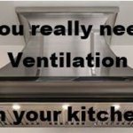 Of course you need a Vent Hood in your Kitchen.
