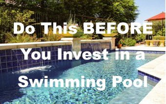 Do this BEFORE you Invest in a Swimming Pool