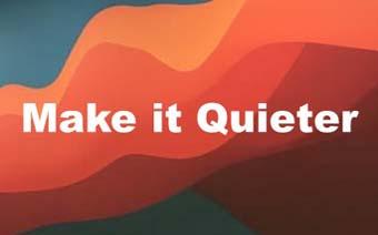 Make It Quieter