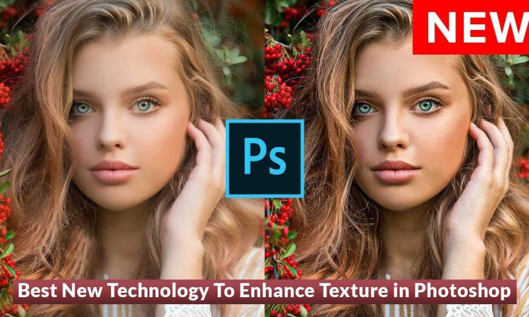 Best New Technology To Enhance Texture in Photoshop