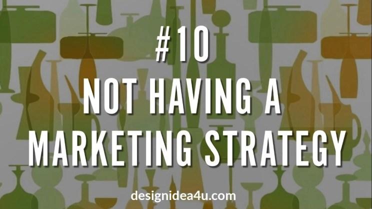 Not Having A Marketing Strategy