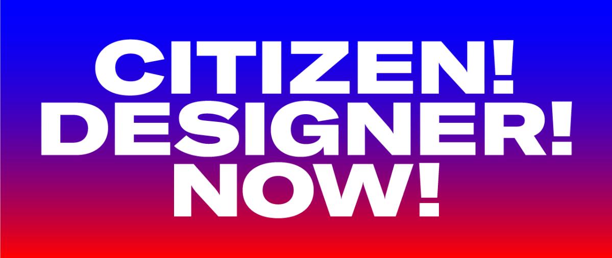 Citizen! Designer! Now!