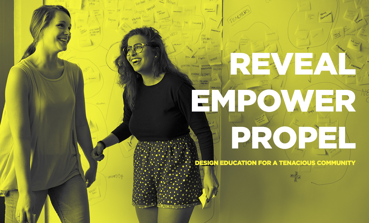 Reveal, Empower, Propel: Design Education for a Tenacious Community