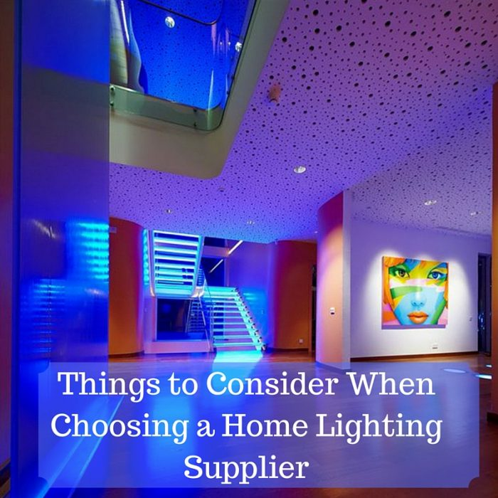 Things to Consider When Choosing a Home Lighting Supplier