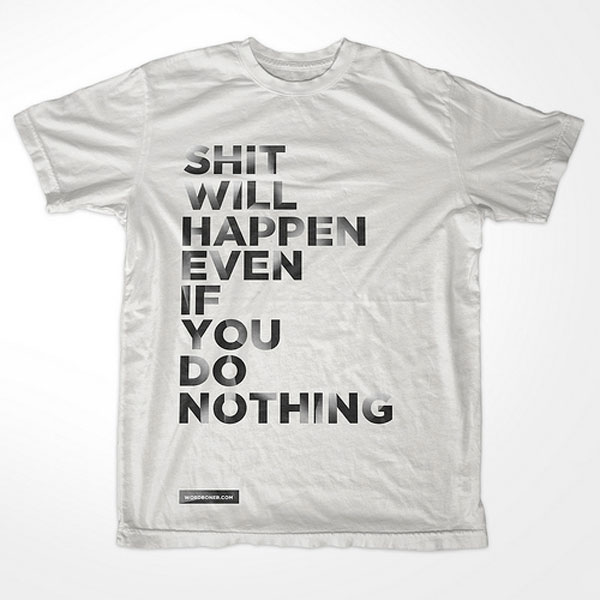 Shit Will Happen Even If You Do Nothing T-Shirt Print Design Inspiration