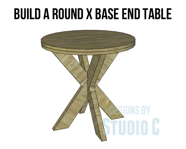 Build A Round X Base End Table Designs By Studio C