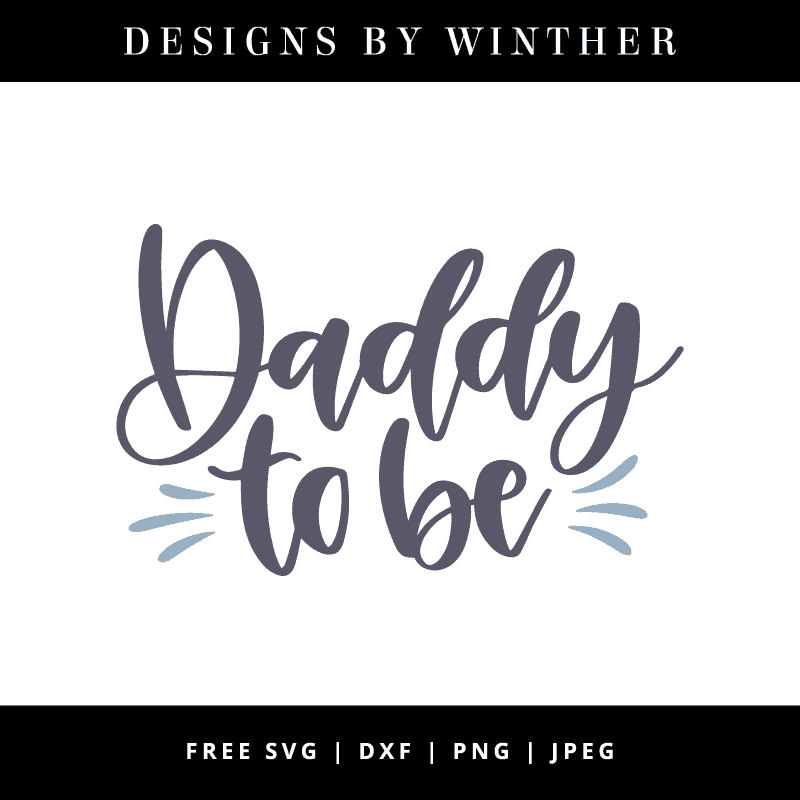 Download Free Daddy to be SVG DXF PNG & JPEG - Designs By Winther