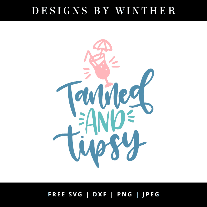 Download Free Tanned and Tipsy SVG DXF PNG & JPEG - Designs By Winther